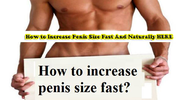 How can i increase my penis size naturally